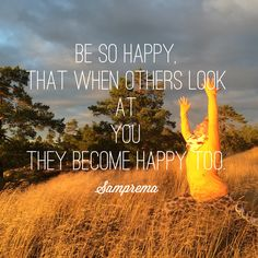 Happiness is not anything you get. It' s something you choose to be. Make it happen because Life is too short to live unhappy. Namaste!