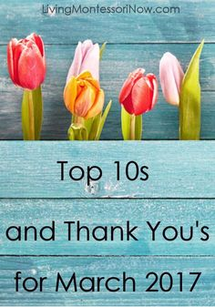 Top 10 posts and referrers plus thank you's for March 2017 at LivingMontessoriNow.com!