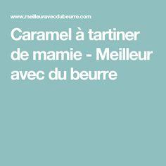 Caramel à tartiner de mamie - Meilleur avec du beurre Small Business Solutions, Caramel, Natural Healing, Dips, Desserts, Marmalade, Carrots, Snacks, Food
