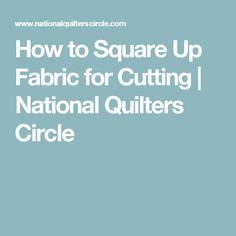 How to Square Up Fabric for Cutting | National Quilters Circle