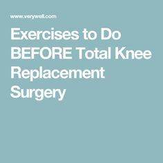 Learn physical therapy exercises to do before your total knee replacement surgery to help maximize your outcome after the procedure. Knee Replacement Alternatives, Total Knee Replacement Exercises, Knee Replacement Recovery, Knee Replacement Surgery, Joint Replacement, Knee Reconstruction, Knee Operation, Knee Surgery Recovery, Knee Strengthening Exercises