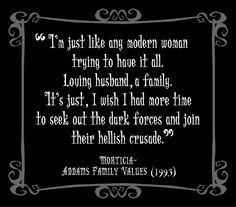 Little Gothic Horrors: Delightfully Dark Quotes:Morticia Addams