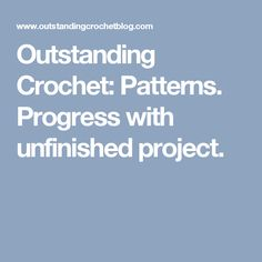 Outstanding Crochet: Patterns. Progress with unfinished project.