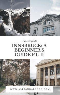 Innsbruck: A Beginner's Guide Part II — Alps and Abroad Innsbruck, Visit Austria, Alps, Travel Guide, First Time, Europe, Live, Heart, Travel Destinations