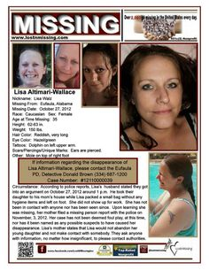 Lisa's husband stated they got into an argument on October 27, 2012 around 1 p.m. He took their daughter to his mom's house while Lisa packed a small bag without any hygiene items and left on foot. She did not show up for work. She has not been in contact with anyone nor has been seen since. Upon learning she was missing, her mother filed a missing person report with the police on November, 3, 2012. Police Agency: Eufaula PD, Detective Donald Brown (334) 687-1200 Case Number: 12110000039