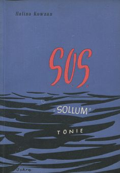 """S.O.S. «Sollum» tonie"" Halina Kowzan Cover by Jerzy Cherka Illustrated by Adam Lewandowski and Michał Niczko Published by Wydawnictwo Iskry 1954"