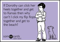 can dorothy click her heals and get to the beach and the hell with Kansas