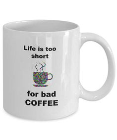 Lovely gift for yourself when you are convinced that coffee should be taken seriously or for those likeminded souls. LIfe is too short for bad coffee will resonate with many coffee fans. This mug features printing on both sides • High quality ceramic. • Treat yourself or give as a gift to someone special. • Ideal to show how much you care with a sense of humor • Start the day with a beautiful piece of drinkware made to make people smile. • Large easy grip handle • Dishwasher and microwave…