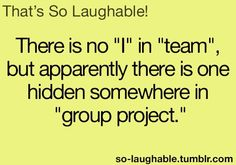 """Groepsproject 'There's no I in teamwork, but apparently there is one hidden somewhere in the word """"Group project"""" -Cosmopolitan.nl"""