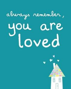 We are all loved by the our Father in Heaven. This is a good reminder after the event's of today. Say I Love You to someone today and hold them close...