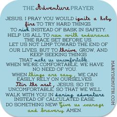 Dare to pray the Adventure prayer today. God will use it to change your life from doldrums to daring.