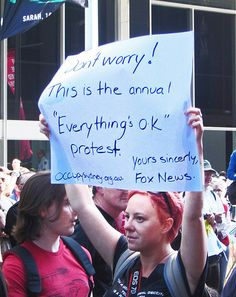 """""""Don't worry! This is the annual 'Everything's ok' protest. Yours sincerely, Fox News"""" Photo by Newtown Graffiti, taken at the Occupy Sydney protests in 2011. #sociology"""