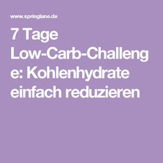 7 Tage Low-Carb-Challenge: Kohlenhydrate einfach reduzieren