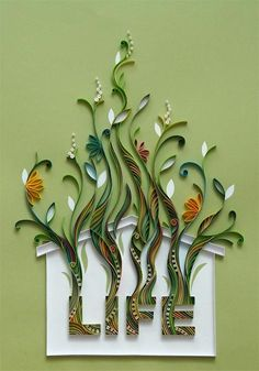 papergraphic-quilling...I don't do paper graphing but I could use this idea for some sort of wall mirror, or painting...using gems to make the letters...who knows.  I just love how the greenery grows up out of the letters...