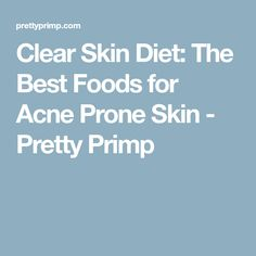 Clear Skin Diet: The Best Foods for Acne Prone Skin - Pretty Primp