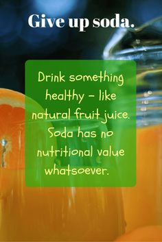 Healthy Eating Tip for Busy People 4 of 10 - Give up soda No More Excuses, Nutritional Value, Healthy Eating Tips, Fruit Juice, Soda, Business, People, Clean Eating Tips, Beverage