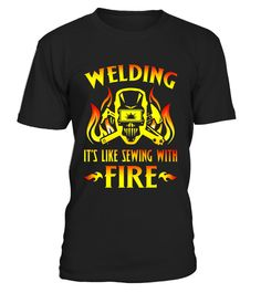 """# WELDING IT'S LIKE SEWING WITH FIRE cool & tough T-Shirt .  Special Offer, not available in shops      Comes in a variety of styles and colours      Buy yours now before it is too late!      Secured payment via Visa / Mastercard / Amex / PayPal      How to place an order            Choose the model from the drop-down menu      Click on """"Buy it now""""      Choose the size and the quantity      Add your delivery address and bank details      And that's it!      Tags: This shirt is a great…"""