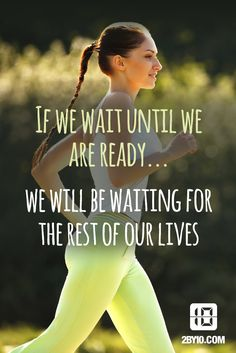 """Don't wait; there's never a """"right time""""!!  Just start where you are."""