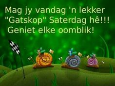 Saterdag Afrikaans, Weekend Quotes, Van, Nice, Nature, The Weeknd Quotes, Vans, Afrikaans Language, The Great Outdoors