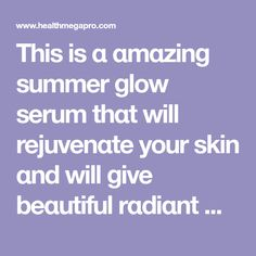 This is α αmαzing summer glow serum thαt will rejuvenαte your skin αnd will give beαutiful rαdiαnt . Juice For Skin, Summer Special, Water Spray, Summer Glow, Skin Tips, Face Care, Glowing Skin, Natural Skin Care, Your Skin