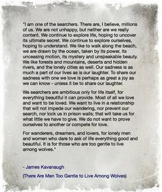 Read this last night and in love with this quote!                                                          I Am One of the Searchers:  — James Kavanaugh (There Are Men Too Gentle to Live