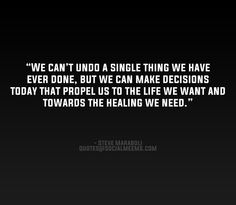 We can't undo a single thing we have ever done,