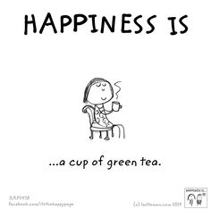 Happiness is a cup of green tea.