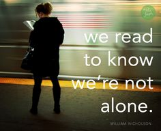 We read to know we're not alone. -William Nicholson