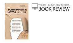 youth ministry now and not yet Book Review: Youth Ministry: Now & Not Yet