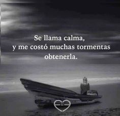 Se llana calma y me tomó muchas tornentas obtenerla. Love Life Quotes, True Quotes, Words Quotes, Sayings, Positive Attitude, Positive Thoughts, Positive Quotes, Positive Vibes, Meaningful Quotes