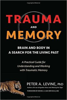 Trauma and Memory: Brain and Body in a Search for the Living Past: A Practical Guide for Understanding and Working with Traumatic Memory: Peter A. Levine Ph.D., Bessel A. van der Kolk M.D.: 9781583949948: Amazon.com: Books