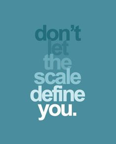don't let the scale define you