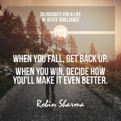 #23 - When you fall, get back up. When you win, decide how you'll make it even better. #robinsharma