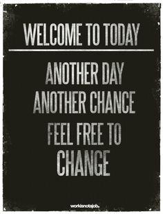 Bienvenido al día de hoy  -  Otro día  Otra oportunidad  Siéntete libre de cambiar