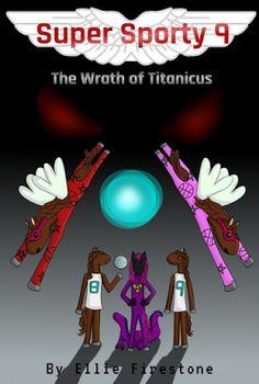 Super Sporty 9: The Wrath of Titanicus by Ellie Firestone } Children, Action, Adventure