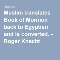 Muslim translates Book of Mormon back to Egyptian and is converted. - Roger Knecht