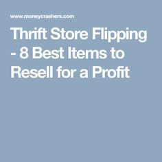 Thrift Store Flipping - 8 Best Items to Resell for a Profit