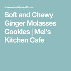 Soft and Chewy Ginger Molasses Cookies | Mel's Kitchen Cafe