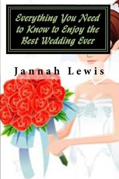 Everything You Need to Know to Enjoy the Best Wedding Ever * Want to know more, click on the image.