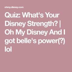 Quiz: What's Your Disney Strength? | Oh My Disney    And I got belle's power(?) lol