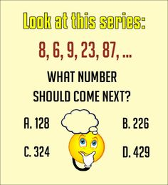 Look at this series: 8, 6, 9, 23, 87, ... What number should come next? A. 128 B. 226 C. 324 D. 429
