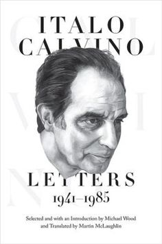 Italo Calvino on Writing: Insights from 40+ Years of His Newly Released Letters   Brain Pickings