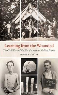 Learning from the Wounded: The Civil War and the Rise of American Medical Science (Civil War America): Shauna Devine: 0884800191881: Amazon.com: Books