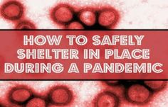 How to Safely Shelter in Place During a Pandemic | Emergency preparedness tips at survivallife.com #emergencypreparedness #disasterpreparedness #survival