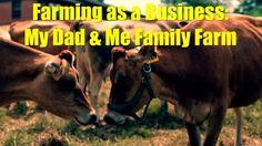 Farming as a Business: My Dad & Me Family Farm