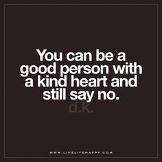 Healthy quotes Illustration Description Live Life Happy: You can be a good person with a kind heart and still say no. The post You Can Be a Good Person with a Kind appeared first on Live Life Happy. Life Quotes Love, Wisdom Quotes, Great Quotes, Words Quotes, Wise Words, Quotes To Live By, Me Quotes, Motivational Quotes, Inspirational Quotes