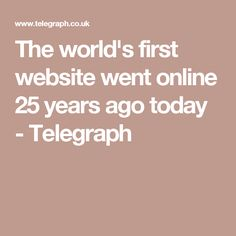 The world's first website went online 25 years ago today - Telegraph