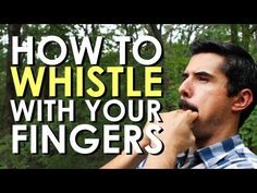 "How to whistle with your fingers. | 36 Essential ""Manly"" Life Hacks That Every Person Should Know"