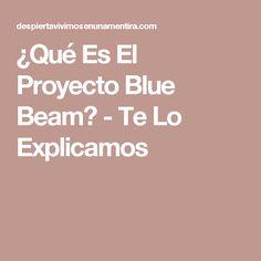 ¿Qué Es El Proyecto Blue Beam? - Te Lo Explicamos