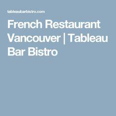 French Restaurant Vancouver   Tableau Bar Bistro